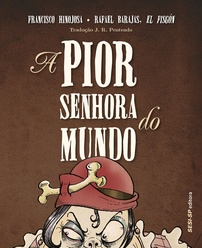 A pior senhora do mundo (escritor Francisco Hinojosa, ilustrador Rafael Barajas (El Fisgón), tradutor J. R. Penteado, editora Sesi-SP).