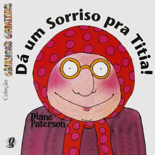 Dá um sorriso pra titia! (autora Diane Paterson, tradução Gian Calvi, editora Global).