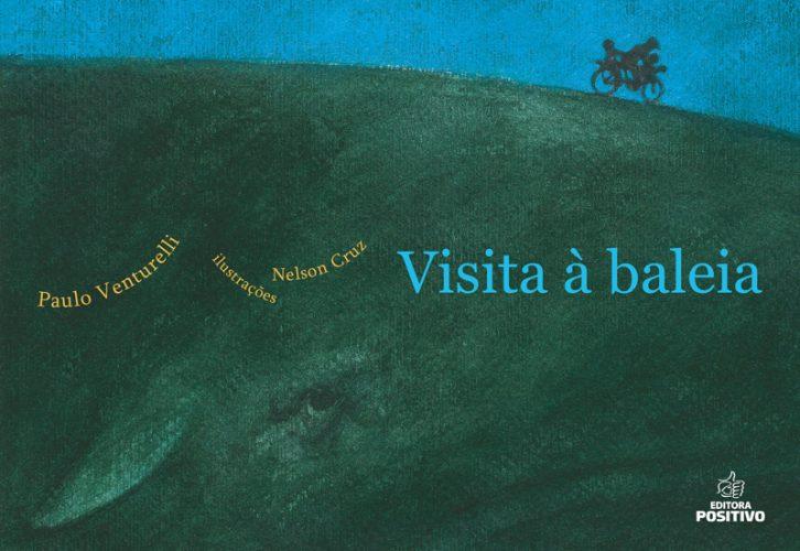 Visita à baleia (escritor Paulo Venturelli, ilustrador Nelson Cruz, editora Positivo)