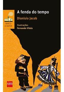 A fenda do tempo (escritor Dionísio Jacob, ilustrador Fernando Vilela, editora SM)