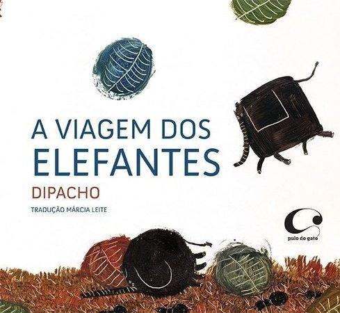 A viagem dos elefantes (escritor Dipachio, editora Pulo do Gato)