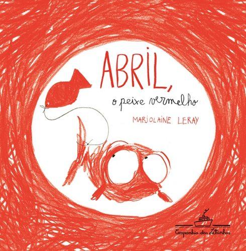 Abril, o peixe vermelho (autora: Marjolaine Leray, tradutora Julia Moritz Schwartcz, editora Companhia das Letras).