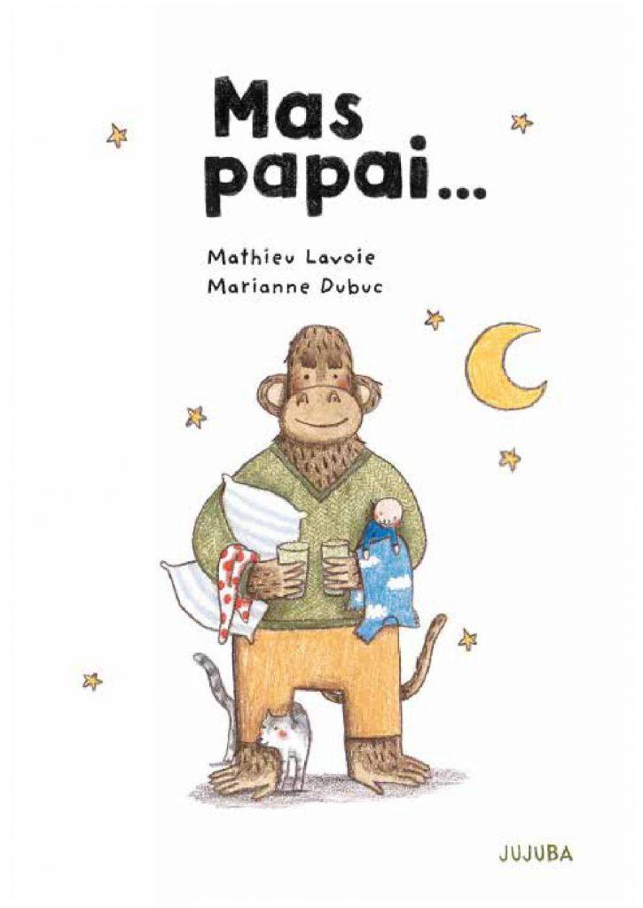 Mas papai… (autores Mathiew Lavoie e Marianne Dubuc, tradutora Maria Viana, editora Jujuba)