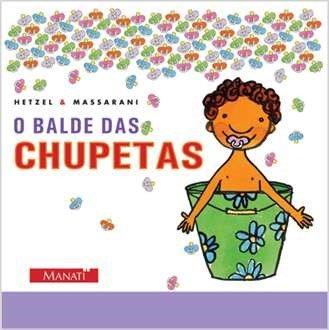O balde das chupetas (escritora Bia Hetzel, ilustradora Mariana Massarini, editora Brinque-Book)