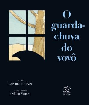 O guarda-chuva do vovô (autora Carolina Moreyra, ilustrador Odilon Moraes, editora DCL)