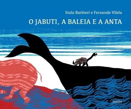 O jabuti, a baleia e a anta (escritora Stela Barbieri, ilustrador de Fernando Vilella, editora Jujuba).