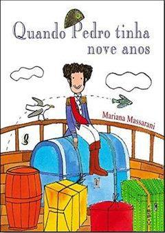 Quando Pedro tinha nove anos (autora Mariana Massarani, editora Global).