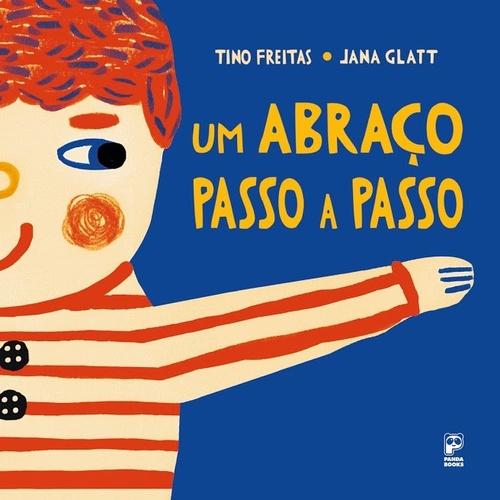 Um abraço passo a passo (escritor Tino Freitas, ilustradora, Jana Glatt, editora Panda Books)
