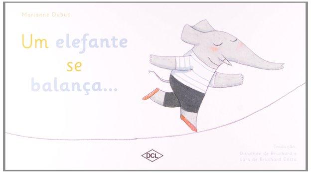 Um elefante se balança... (autora Marianne Dubuc, tradução Dorothée de Bruchard e Lara de Bruchard Costa, editora DCL).