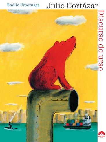 Discurso do urso, de Julio Cortázar e ilustrações de Emilio Urberuaga. Editora: Record
