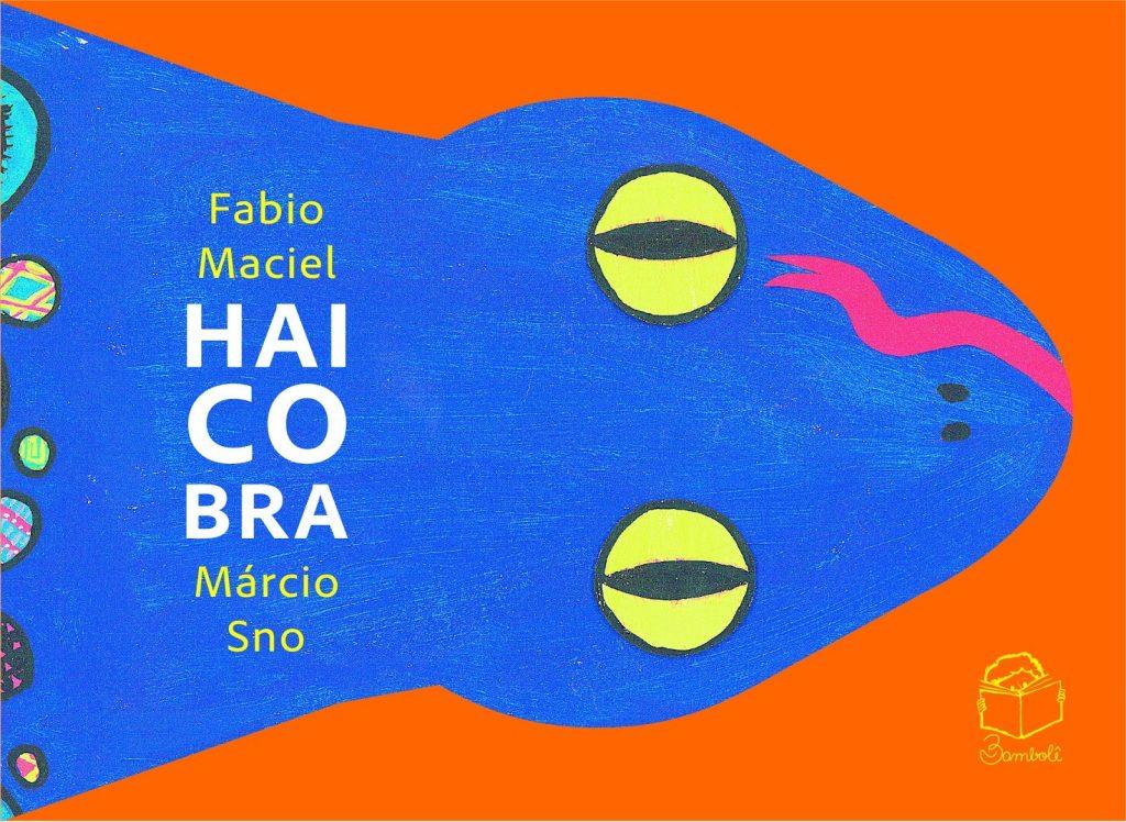 Haicobra, de Fabio Maciel e ilustrações de Márcio Sno. Editora: Bambolê