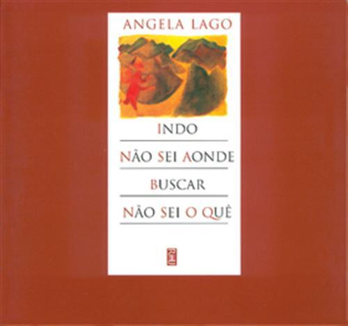 Indo não sei aonde, buscar não seu o quê (escritor Angela Lago, editora RHJ)