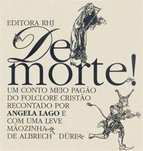 De Morte! (escritora Angela Lago, editora RHJ).