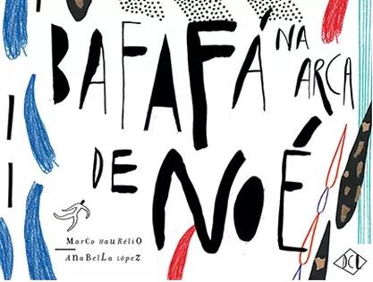Bafafá na Arca de Noé (escritor Marco Haurélio, ilustrações de Anabella López, editora DCL).