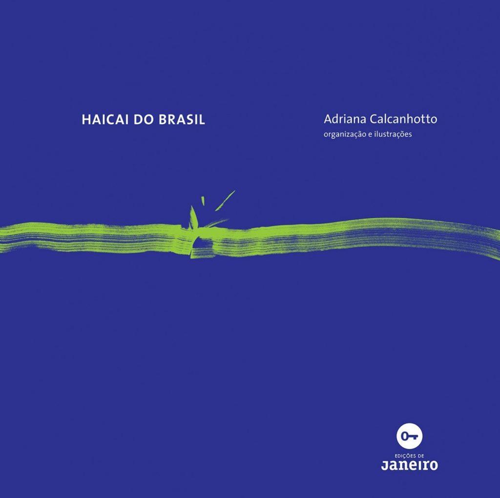 Haicai do Brasil (autora Adriana Calcanhotto, editora Edições De Janeiro).