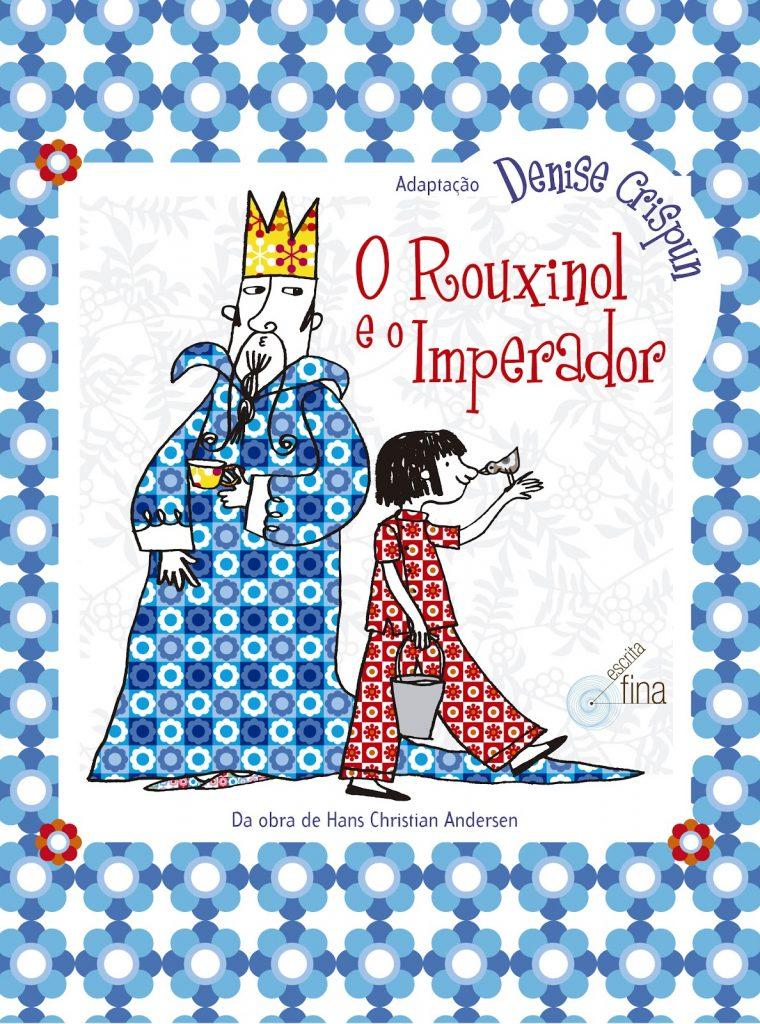 O Rouxinol e o Imperador (escritor Hans Christian Andersen, adaptação Denise Crispun, ilustradora Mariana Massarani, editora Escrita Fina)