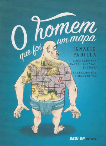 O homem que foi um mapa (autor Ignacio Padilha, editora SESI-SP).