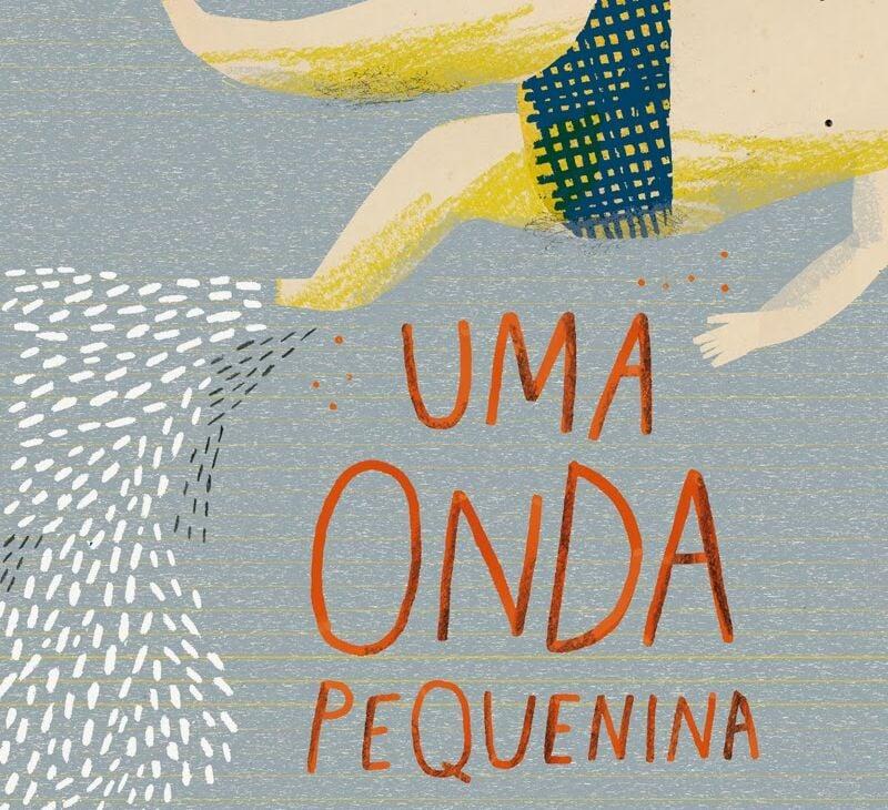 Uma onda pequenina (escritora Isabel Minhós Martins, ilustrações de Yara Kono, editora SESI-SP).