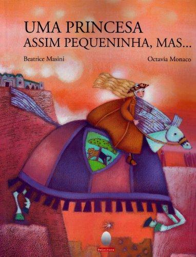 Uma princesa assim pequenina, mas… (escritora Beatrice Masini, ilustrações de Octavia Monaco, editora Aquariana).