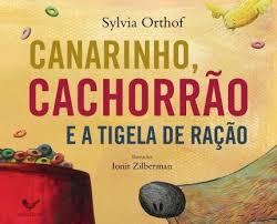 Canarinho, cachorrão e a tigela de ração (escritora Sylvia Orthof, ilustradora Ionit Zilberman, editora Companhia das Letrinhas).