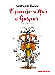 É preciso soltar o Gaspar (autor Geoffroy de Pennart, tradução Gilda de Aquino, editora Brinque-Book).