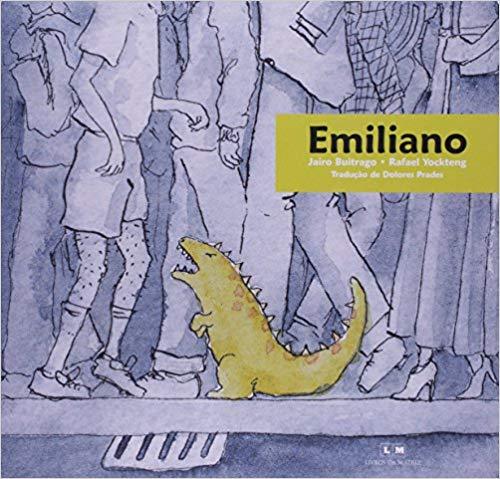 Emiliano (escritor Jairo Buitrago, ilustradorRafael Yockteng, tradução,Dolores Prades, editora Livros da Matriz).
