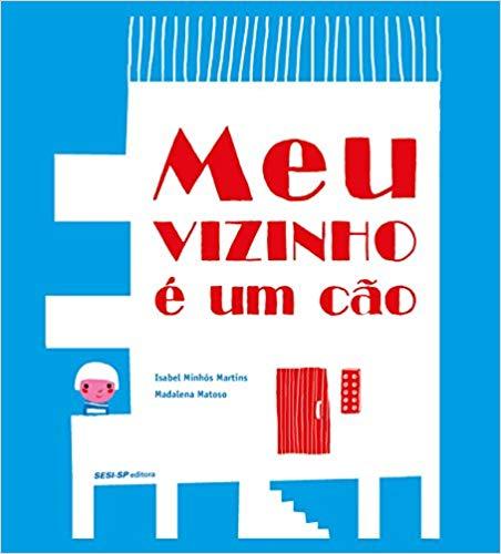 Meu vizinho é um cão (escritora Isabel Minhós Martins, ilustradora Madalena Matoso, editora SESI-SP).