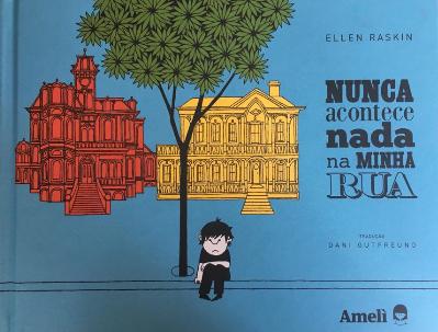 Nunca acontece nada na minha rua (autora Ellen Raskin, tradução Dani Gutfreund, editora Amelì).