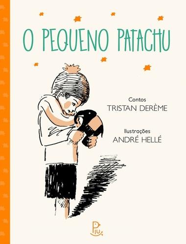 O pequeno Patachu (escritor Tristan Derème, ilustraçõesAndree Hellé, editora Piu).