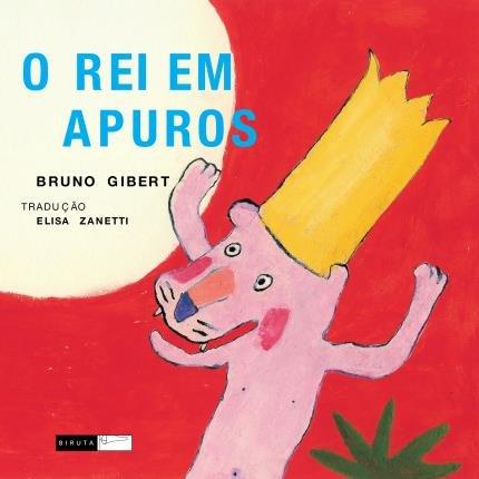 O rei em apuros (autor Bruno Gilbert, editora Biruta).