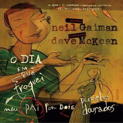 O dia em que troquei meu pai por dois peixinhos dourados (escritor Neil Gaiman, ilustradorDave McKean, editora Rocco).