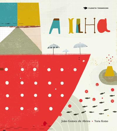 A Ilha (escritor João Gomes de Abreu, ilustradora Yara Kono, editora SESI-SP).
