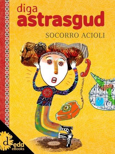 literatura infantil feita por mulheres: Diga Astrasgud Socorro Acioli