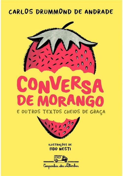 Conversa de morango e outros textos cheios de graça (escritor Carlos Drummond de Andrade, ilustrador Fido Nesti, editora Cia das Letrinhas).