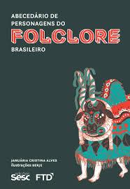 folclore: abecedário de personagens do folclore brasileiro januária cristina alves
