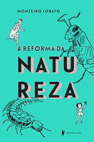 A reforma da natureza (autor Monteiro Lobato, editora Biblioteca Azul)