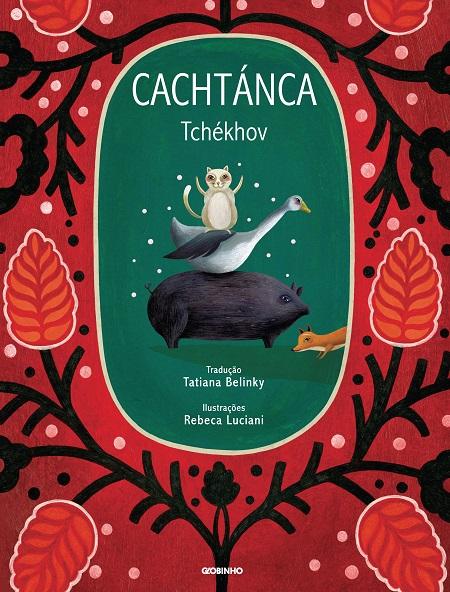 Cachtánca(escritor Anton Tchekhov, tradução Tatiana Belinky, ilustrações Rebeca Luciani, editora Globinho)