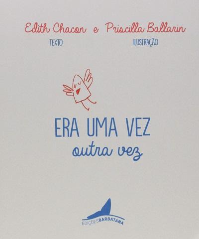 Era uma vez outra vez (escritora Edith Chacon, ilustrações Priscilla Ballarin, editora Barbatana)