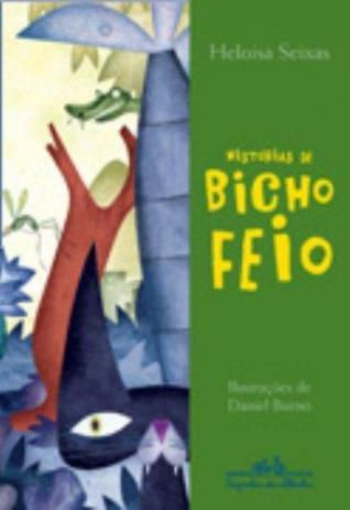 Histórias de Bicho Feio (escritora Heloísa Seixas, ilustrações Daniel Bueno, editora Cia. das Letrinhas)