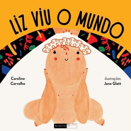 Liz viu o mundo (escritora Caroline Carvalho, ilustrações Jana Glatt, editora Biruta)