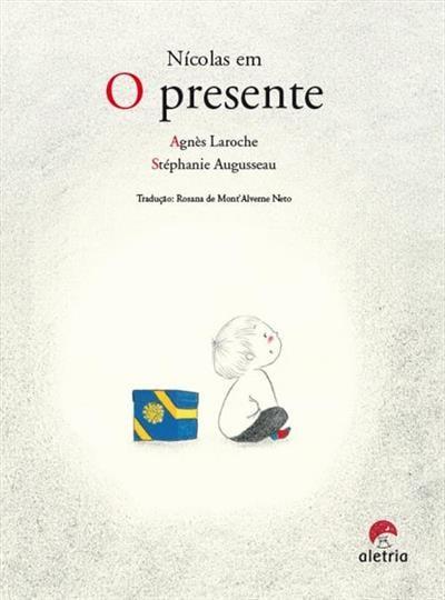 Nicolas em o presente (escritora Agnès Laroche, tradução Rosa de Mont'Alverne Neto, ilustrações Stéphanie Augusseau, editora Aletria)