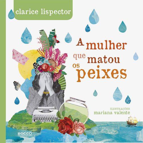A mulher que matou os peixes (escritora Clarice Lispector, ilustrações Mariana Valente, editora Rocco)