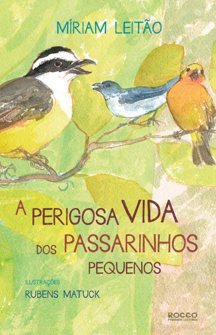 Grandes escritoras brasileiras: meio ambiente educacao infantil: a perigosa vida dos passarinhos pequenos miriam leitão rubens matuck