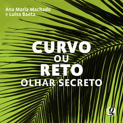 Livros da Ana Maria Machado: curvo ou reto olhar secreto ana maria machado luisa baeta