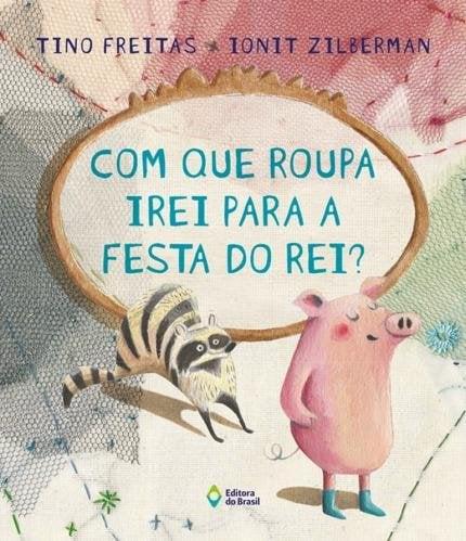 festa do pijama divertida: com que roupa irei para a festa do rei tino freitas e ionit zilberman editora do brasil
