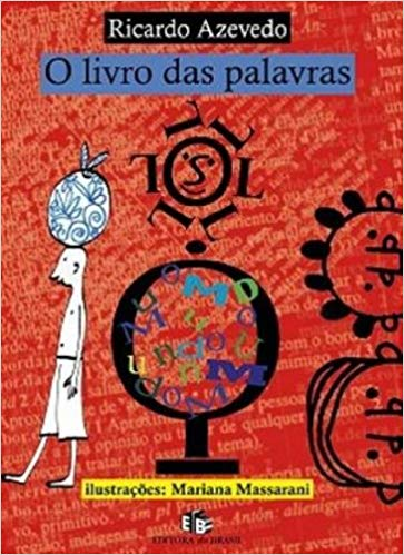 O livro das palavras (escritor Ricardo Azevedo, ilustrações Mariana Massarani, Editora do Brasil)