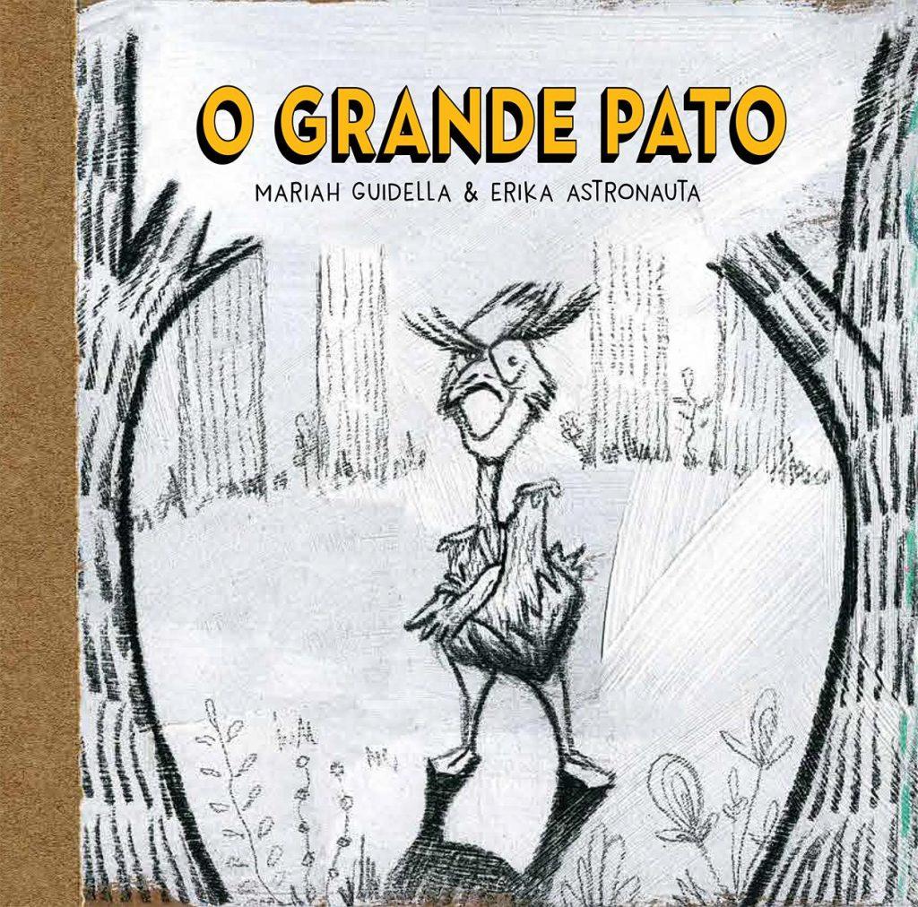 O grande pato (escritora Mariah Guidella, ilustrações Erika Astronauta, Coletivo Jacaré na Porta)