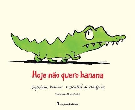 Hoje não quero banana (escritora Sylviane Donnio, ilustrações Dorotheé de Monfreid, editora WMF Martins Fontes)