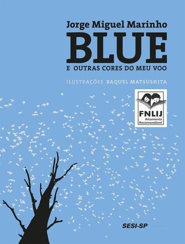 Blue e outras cores do meu voo (escritor Jorge Miguel Marinho, ilustrações Raquel Matsushita, editora SESI-SP)