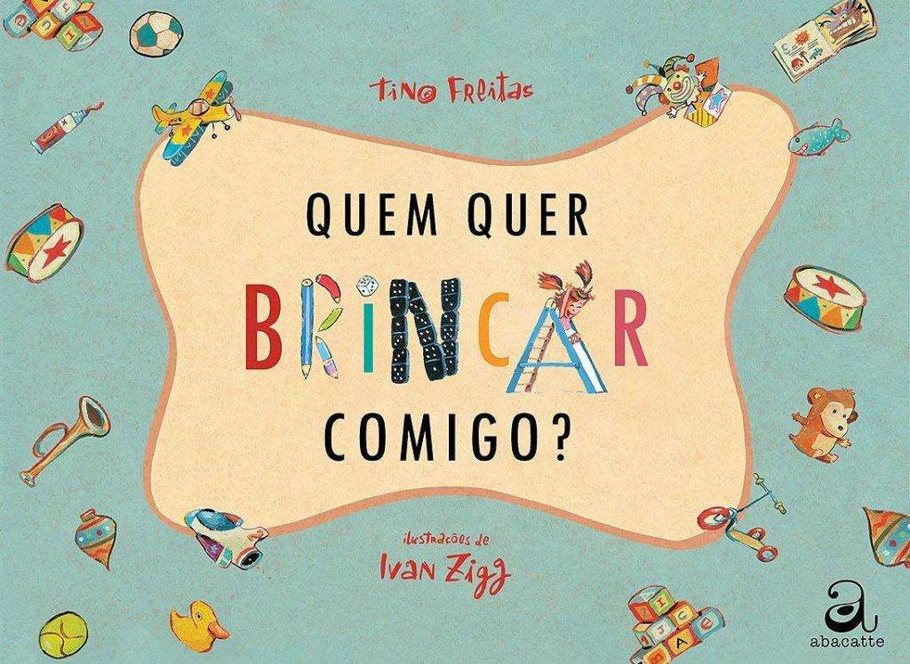 Quem quer brincar comigo? (escritor Tino Freitas, ilustrações Ivan Zigg, editora Abacatte)